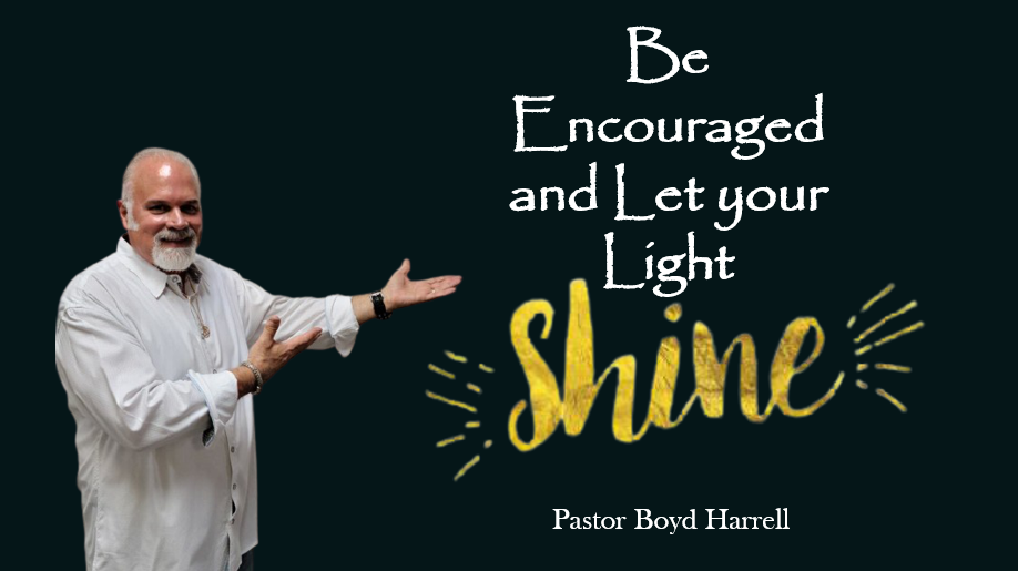 Be Encouraged and Let Your Light Shine